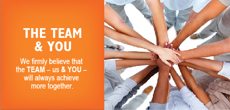 The team and you - we firmly believe that the TEAM - us & YOU - will always achieve more together.
