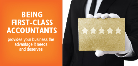 Being first-class accountants - provides your business the advantage it needs and deserves